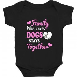family who loves dogs stays together Baby Bodysuit | Artistshot