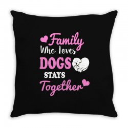 family who loves dogs stays together Throw Pillow | Artistshot