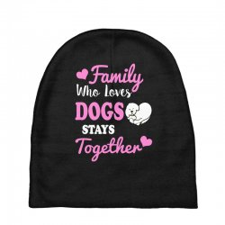 family who loves dogs stays together Baby Beanies | Artistshot