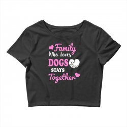 family who loves dogs stays together Crop Top | Artistshot