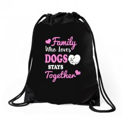 family who loves dogs stays together Drawstring Bags | Artistshot