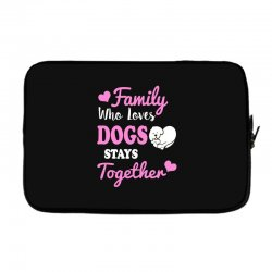 family who loves dogs stays together Laptop sleeve | Artistshot