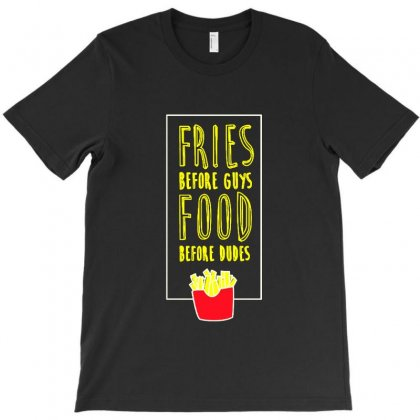 Fries Before Guys Food Before Dudes T-shirt Designed By Vanode Art