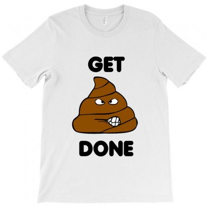 Get Poop Stuff Crap Done T-shirt Designed By Vanode Art
