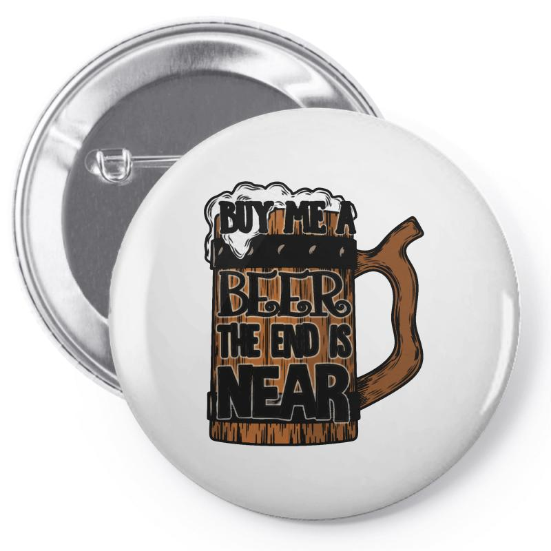 Buy Me A Beer The End Is Near Pin-back Button  By Artistshot