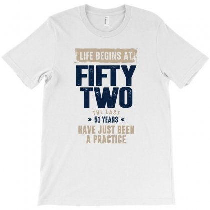 Life Begins At Fifty Two T-shirt Designed By Chris Ceconello