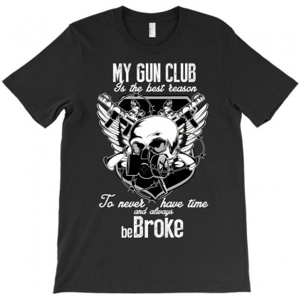 My Gun Clup Is The Best Reason To Never Have Time And Always Be Broke T-shirt Designed By Wizarts