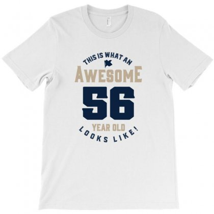 This Is What An Awesome 56 Year Old Look Like! T-shirt Designed By Chris Ceconello