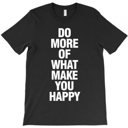 Do More Of What Make You Happy (white) T-shirt Designed By Republic Of Design