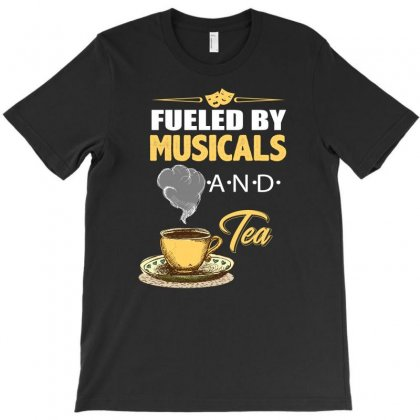 Fueled By Musicals And Tea T-shirt Designed By Badaudesign