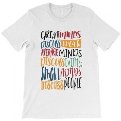 Great Minds Discuss Ideas T-shirt Designed By Chris Ceconello