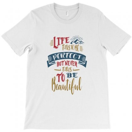 Life Fails To Be Perfect But Never Fail To Be Beautiful T-shirt Designed By Chris Ceconello