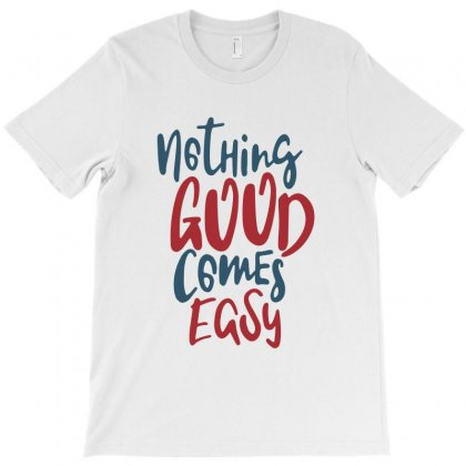 Nothing Good Comes Easy T-shirt Designed By Chris Ceconello