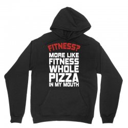 Fitness More Like Fitness Whole Pizza In My Mouth Unisex Hoodie | Artistshot
