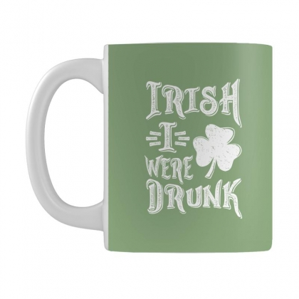Irish I Were Drunk Mug Designed By Cidolopez