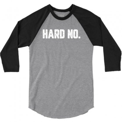 Hard No For Dark 3/4 Sleeve Shirt Designed By Zeynepu
