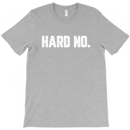 Hard No For Dark T-shirt Designed By Zeynepu