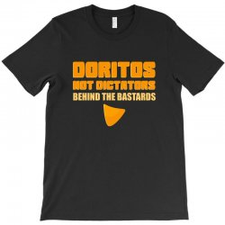 doritos not dictators T-Shirt | Artistshot