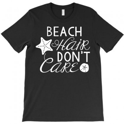 Beach Hair Don't Care T-shirt Designed By Paverceat