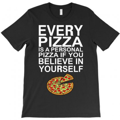 Every Pizza Is A Personal Pizza T-shirt Designed By Paverceat