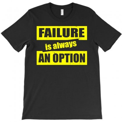 Failure Is Always An Option T-shirt Designed By Paverceat