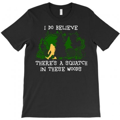 I Do Believe There's A Squatch In These Woods T-shirt Designed By Bamboholo