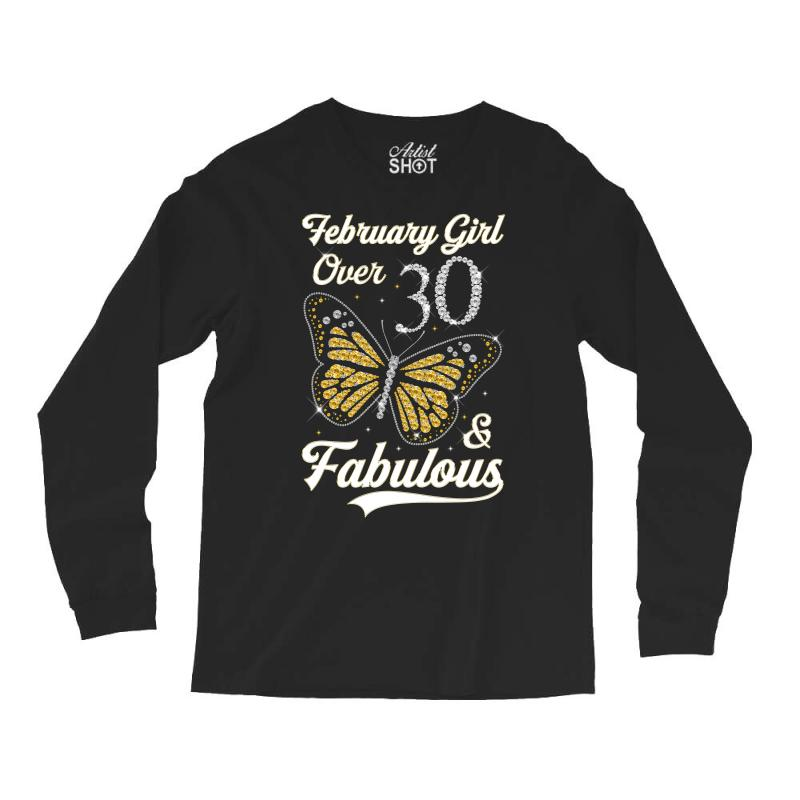 79588a382 Custom February Girl Over 30 And Fabulous Long Sleeve Shirts By ...