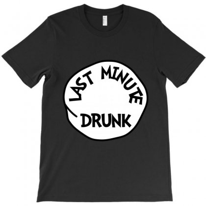 Last Minute Drunk St Patrick Day - Funny Friends T-shirt Drunk T-shirt Designed By Party