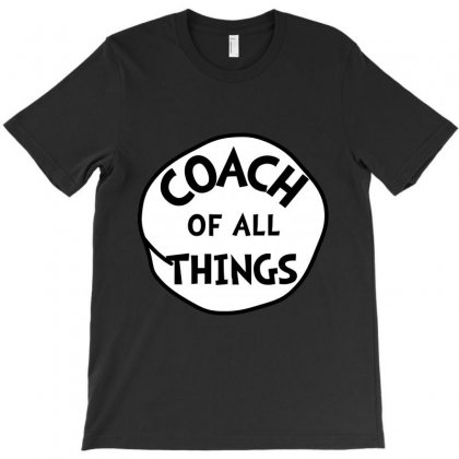 Coach Of All Things T-shirt Designed By Party