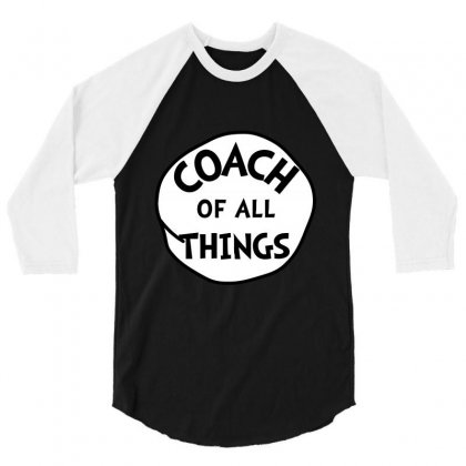 Coach Of All Things 3/4 Sleeve Shirt Designed By Party