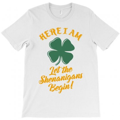 Here I Am Let The Shenanigans T-shirt Designed By Ale C. Lopez