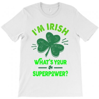 I'm Irish - What's Your Superpower T-shirt Designed By Ale C. Lopez