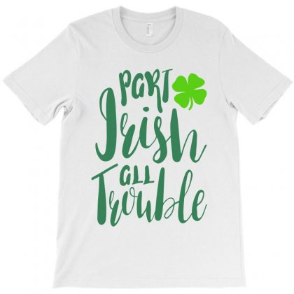 Part Irish All Trouble T-shirt Designed By Ale C. Lopez
