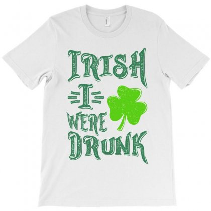 Irish I Were Drunk T-shirt Designed By Ale C. Lopez