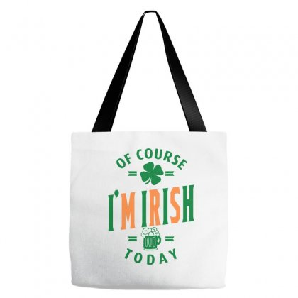 Of Course I'm Irish Today Tote Bags Designed By Ale C. Lopez