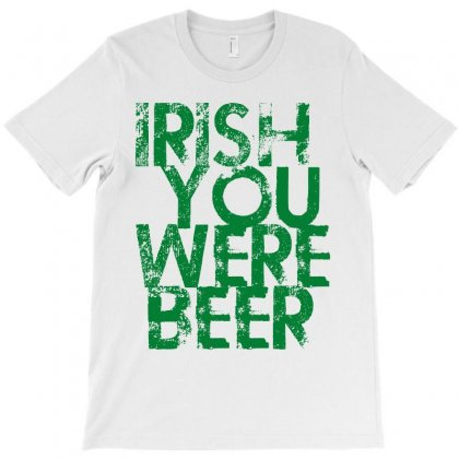 Irish You Were Beer T-shirt Designed By Ale C. Lopez