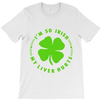 I'm So Irish - My Liver Hurts T-shirt Designed By Ale C. Lopez