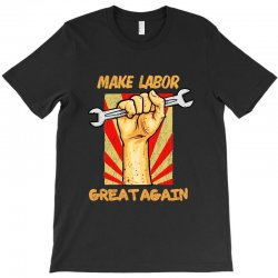 Make Labor Great Again T-shirt Designed By Vanode Art