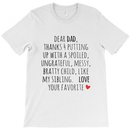Dear Dad , Thanks For Putting Up With A Spoiled, Ungrateful, Messy, Br T-shirt Designed By Vanode Art