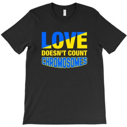 Love Dosn't Count Chromosomes T-shirt Designed By Nurbetulk