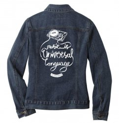 music is the universal language of mankind Ladies Denim Jacket | Artistshot