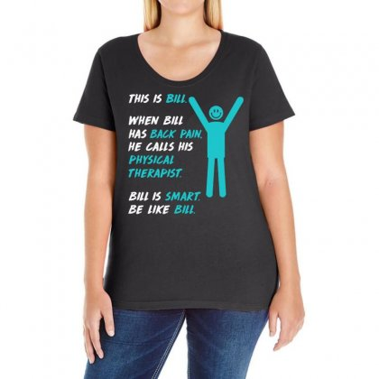 When Bill Has Back Pain He Calls His Physical Therapist Ladies Curvy T-shirt Designed By Vanode Art