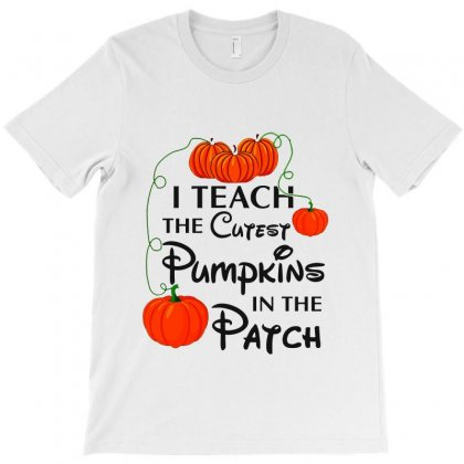 I Teach The Cutest Pumkins In The Patch T-shirt Designed By Bertaria