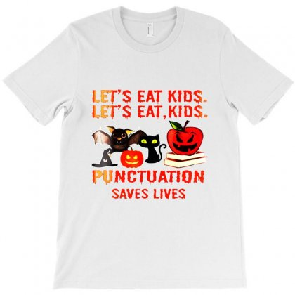Let's Eat Kids Punctuation Saves Lives T-shirt Designed By Bertaria