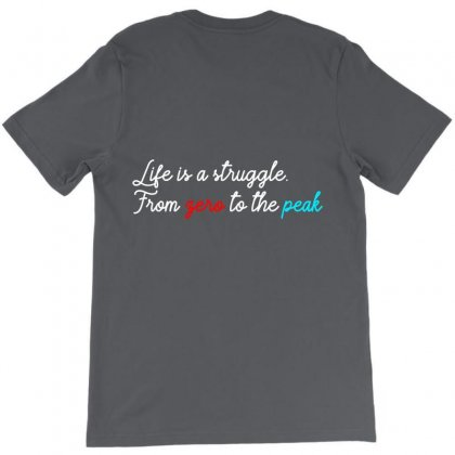 Life Is A Strugle, From Zero To The Peak. Quotes T-shirt Designed By Duldesign