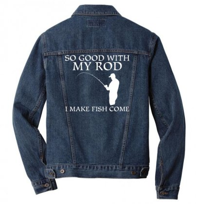 So Good With My Rod I Make Fish Come Men Denim Jacket Designed By Gematees