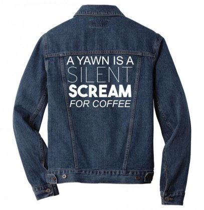 A Yawn Is A Silent Scream For Coffee Men Denim Jacket Designed By Gematees