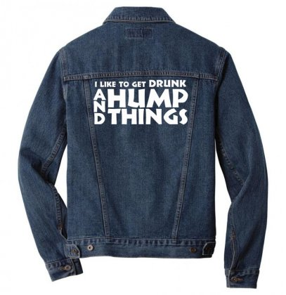 I Like To Get Drunk And Hump Things Men Denim Jacket Designed By Gematees