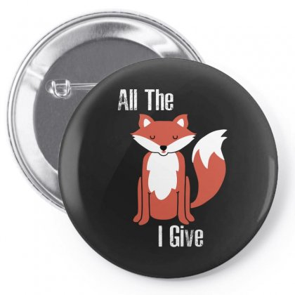 All The Fox I Give Pin-back Button Designed By Frizidan