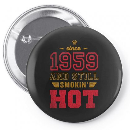 Since 1959 And Still Smokin' Hot Copy Pin-back Button Designed By Artees Artwork